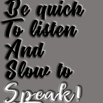 Be Quick To Listen And Slow To Speak by uapparel