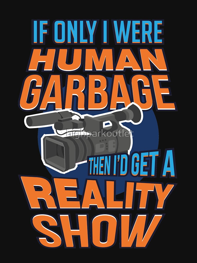Reality Show Gifts | If Only I Were Human Garbage by highparkoutlet