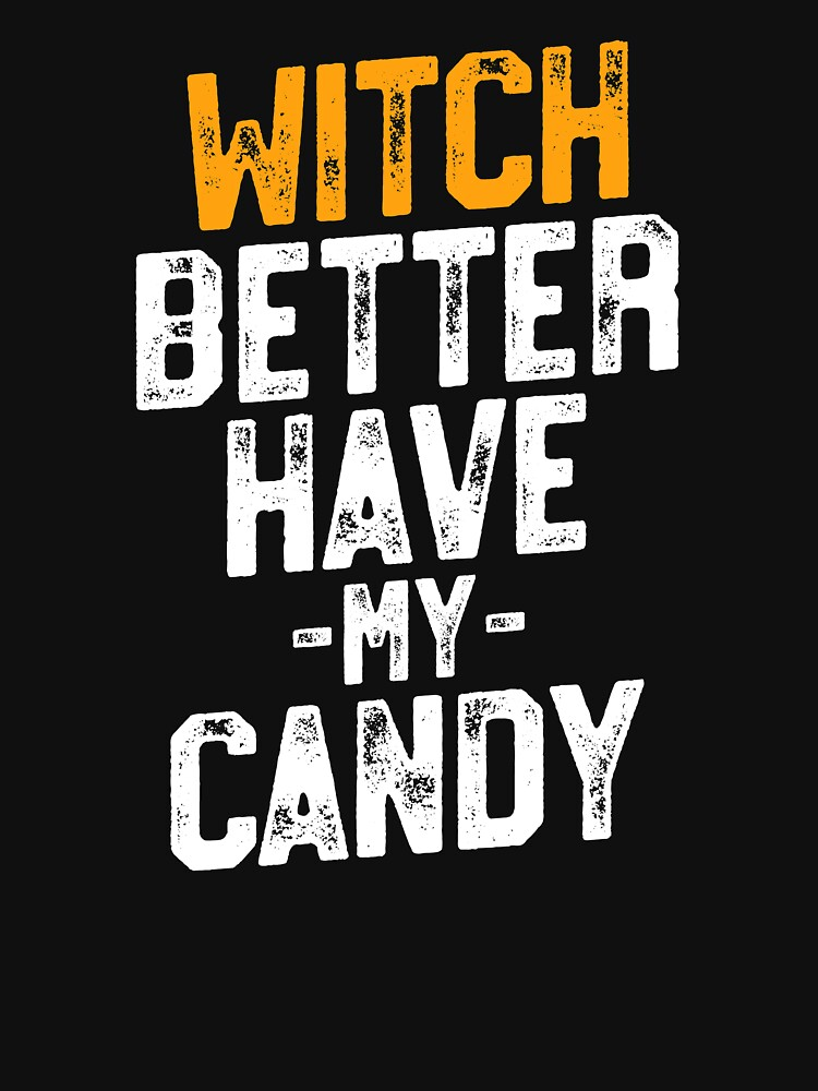 Witch Better Have My Candy Halloween T-Shirt Adult Joke by 14thFloor