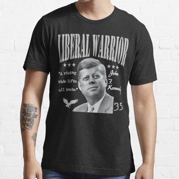 John F. Kennedy   Liberal Warrior   A rising tide lifts all boats Essential T-Shirt