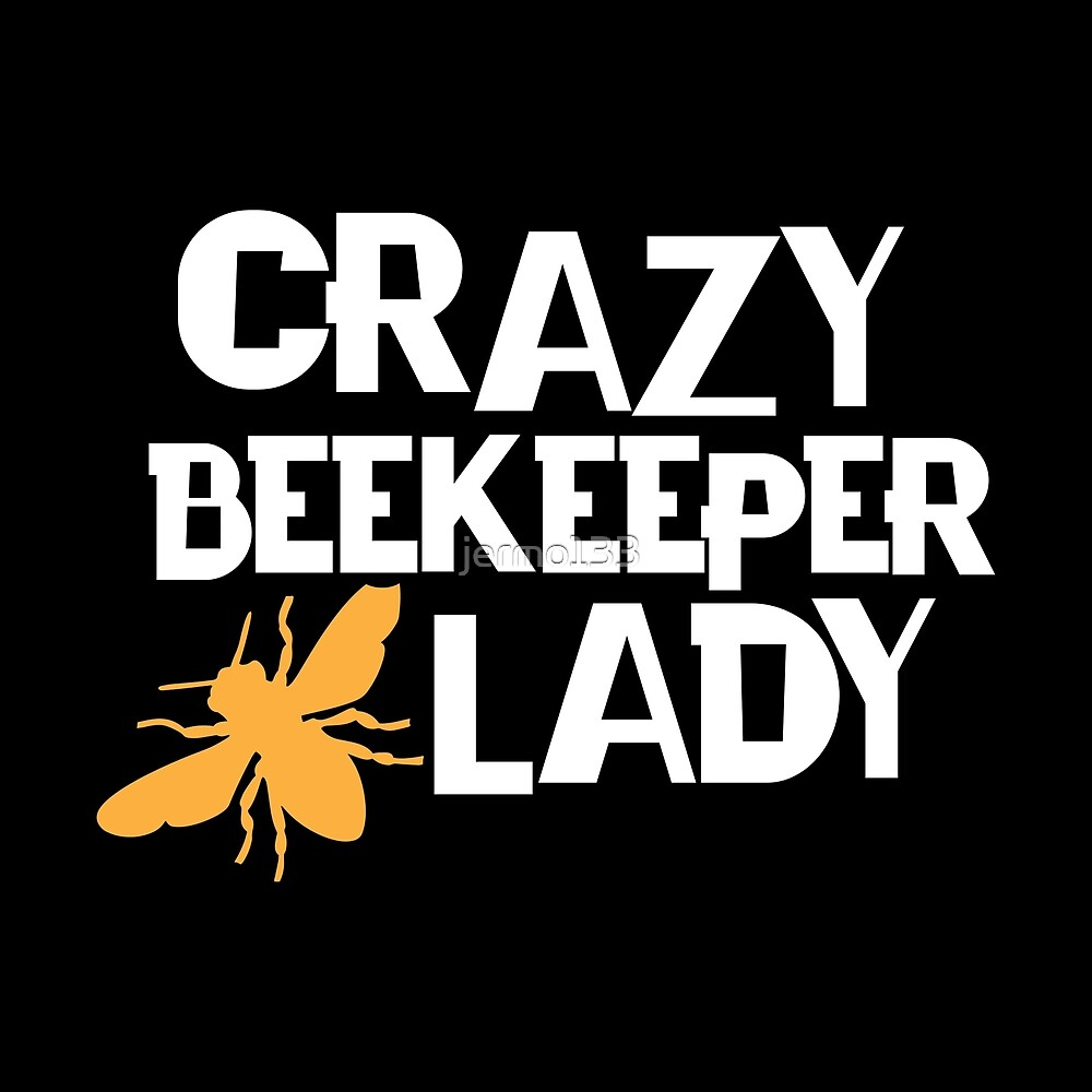 Crazy Beekeeper Lady Funny Bee Lover Design For Women That Love Beekeeping by jermo133