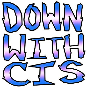 DOWN WITH CIS by Torey717