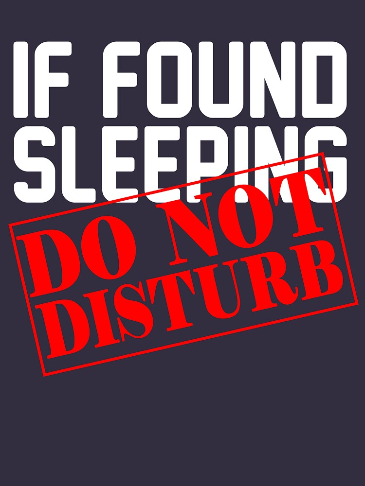 If Found Sleeping Do Not Disturb by Andrewkgolf