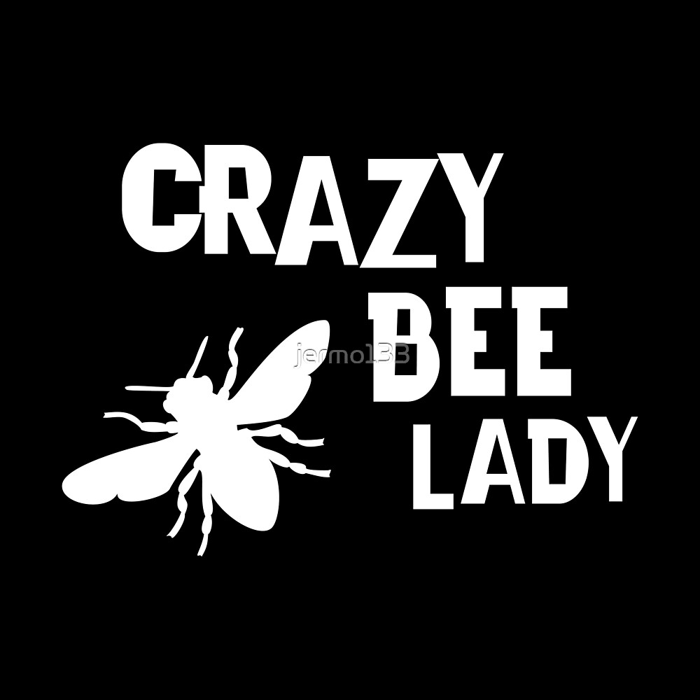 Crazy Bee Lady Funny Bee Lover Design For Women That Love Beekeeping Bees by jermo133