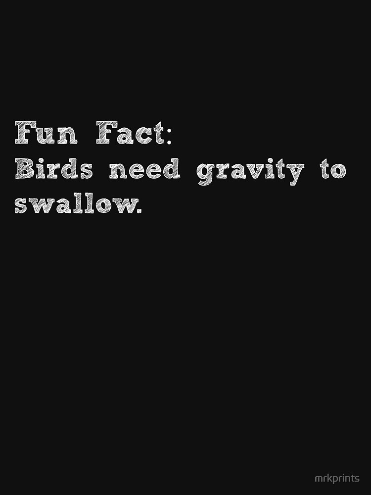 Fun Fact! Bird Needs Gravity Apparel by mrkprints