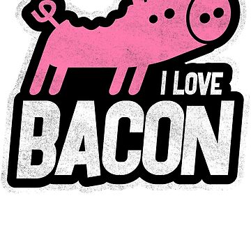 I love bacon by squidgun