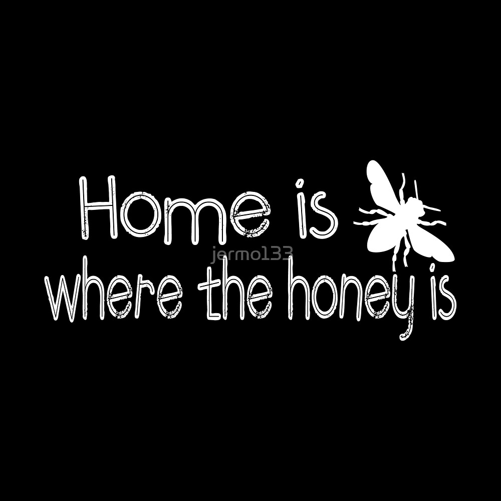 Home is Where The Honey is Beekeeper Apiculture Bee Conservation Design by jermo133