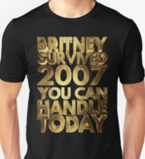 Britney Survived 2007 You Can Handle Today Golden Funny Unisex T-Shirt