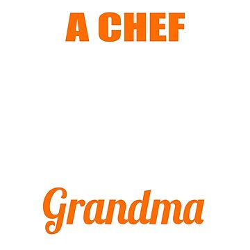 Chef is a Scientist, Artist and Grandma by digitalbarn
