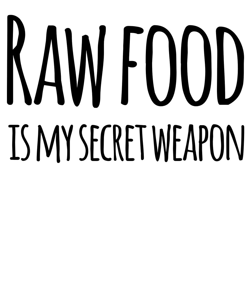 Raw Food Is My Secret Weapon Healthy Lifestyle Love Raw Food Gift Or Present by Cameronfulton