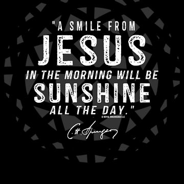 """""""A Smile From Jesus In The Morning Will Be Sunshine All The Day."""" Charles Spurgeon Quote 