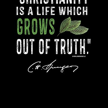Christianity Is A Life Which Grows Out Of Truth Charles Spurgeon Quote | Spurgeon Shirt | Spurgeon Gear  by royaldiscovery