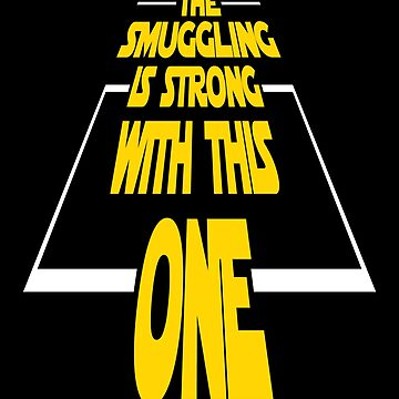 The Smuggling Is Strong With This One Movie Shirt For Men and Women by artbyanave