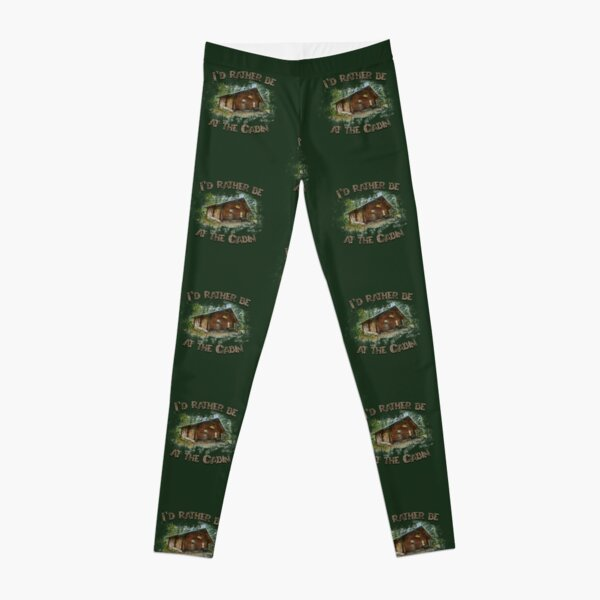 Id Rather be at the Cabin Camping Leggings