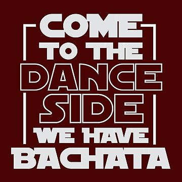 Come To The Dance Side We Have Bachata Movie Fun T-Shirt For Dancers - Dancing T-Shirt - Dancer Gift - Gift For Him - Gift For Her by artbyanave