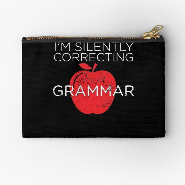 Grammar Police Correcting Your Grammar Zipper Pouch