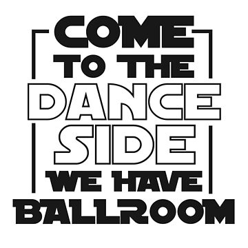 Come To The Dance Side We Have Ballroom T-Shirt For Dancers - Dancing T-Shirt - Dancer Gift - Gift For Him - Gift For Her by artbyanave