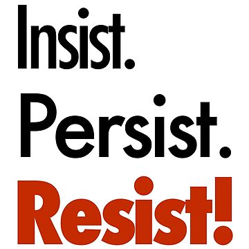 Insist, Persist, Resist! by unixorn