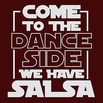 Come To The Dance Side We Have Salsa T-Shirt For Dancers - Dancing T-Shirt - Dancer Gift - Gift For Him - Gift For Her by artbyanave