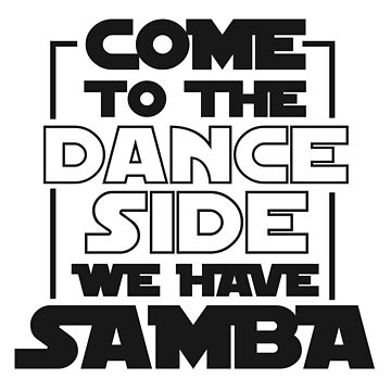Come To The Dance Side We Have Samba T-Shirt For Dancers - Dancing T-Shirt - Dancer Gift - Gift For Him - Gift For Her by artbyanave