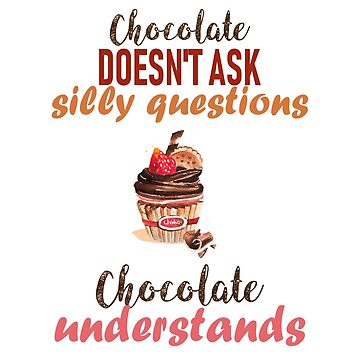 Chocolate doesn't ask silly questions by Tusny