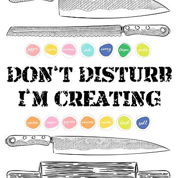 Don't disturb I'm Creating - related to the kitchen world - for light colors by VILLAGESTORE