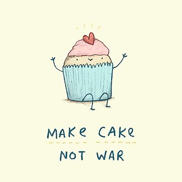 Make Cake Not War by SophieCorrigan