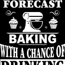 Weekend Forecast: Baking With A Chance Of Drinking by wantneedlove