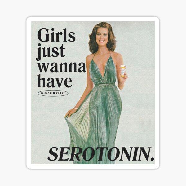 Girls Just Wanna Have Serotonin Sticker
