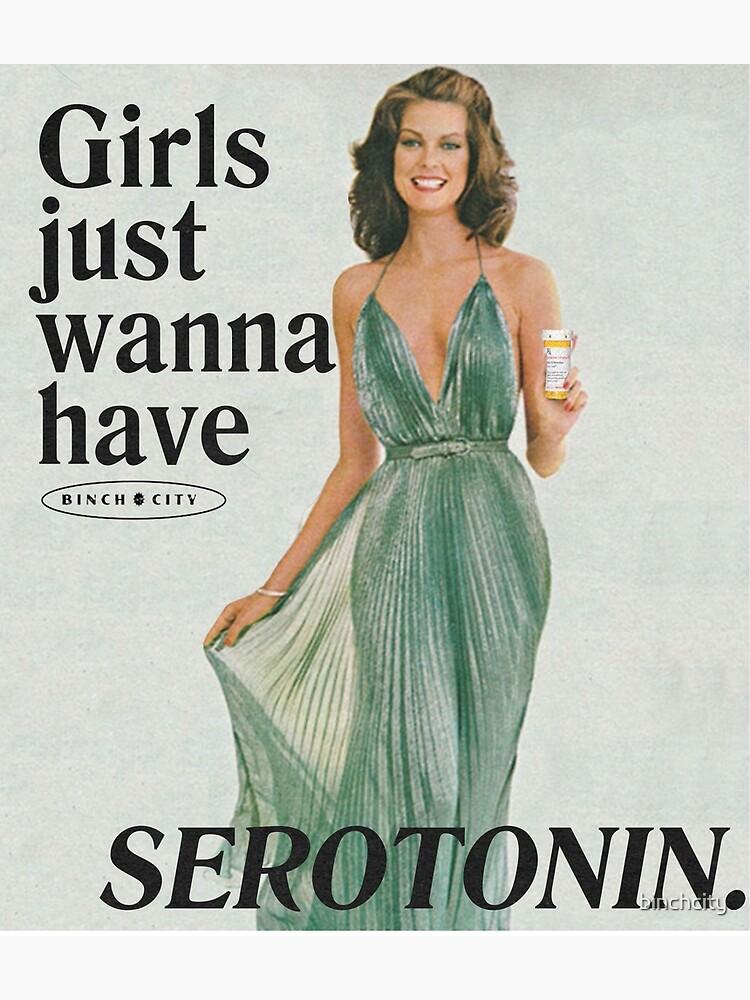 Girls Just Wanna Have Serotonin by binchcity