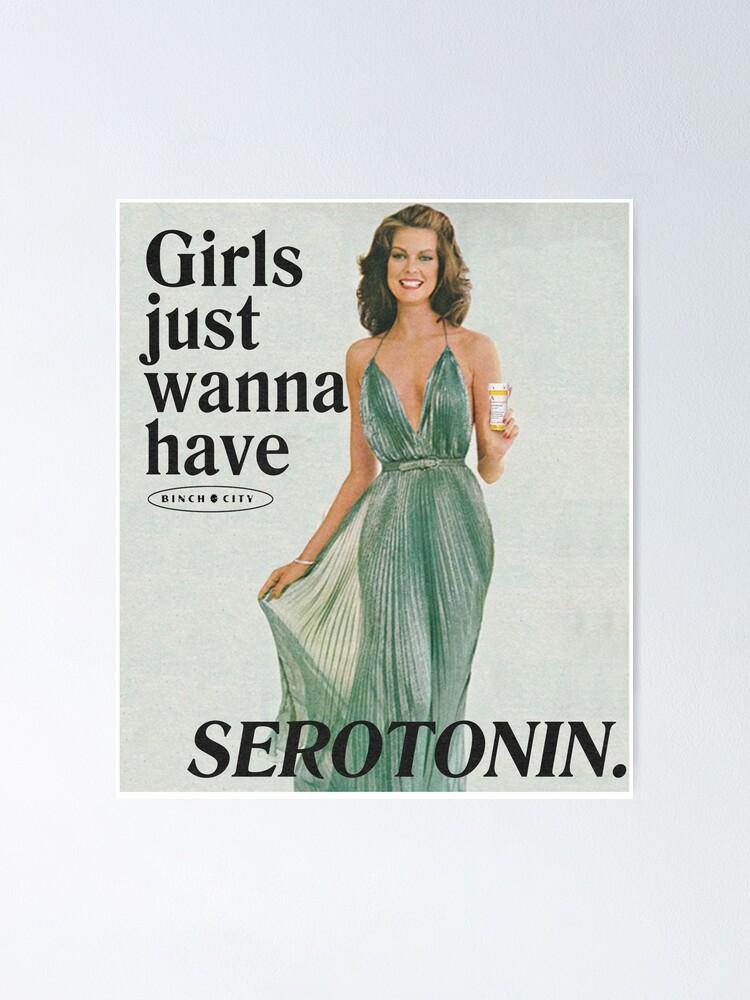 Alternate view of Girls Just Wanna Have Serotonin Poster