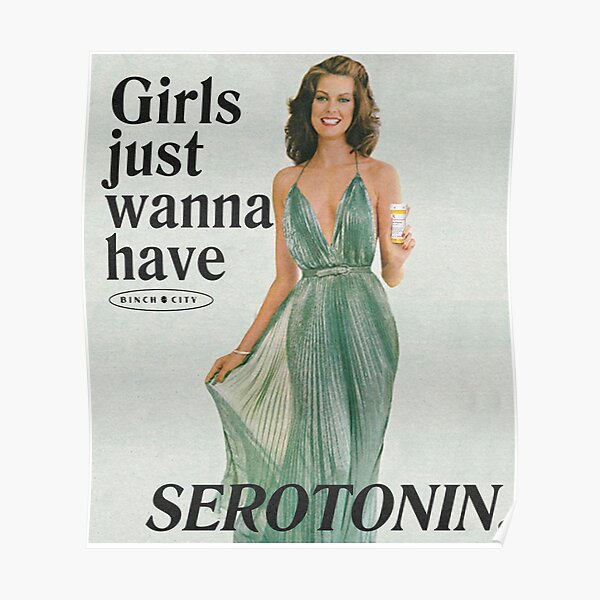 Girls Just Wanna Have Serotonin Poster