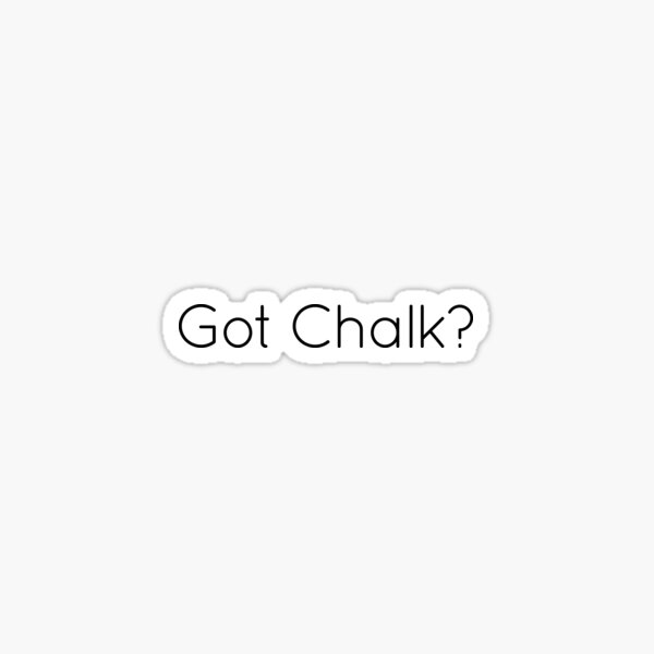 Got Chalk  Sticker