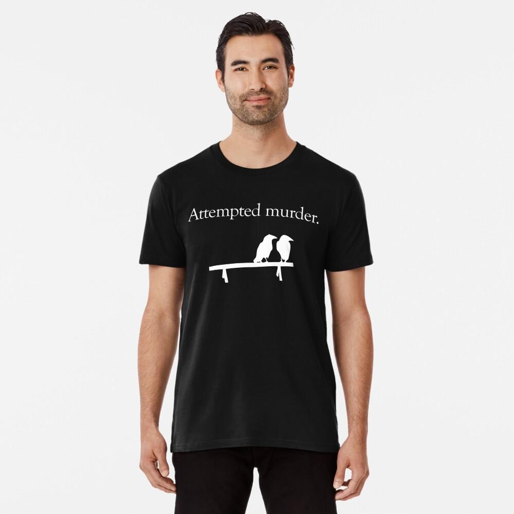 Attempted Murder (White design) Premium T-Shirt