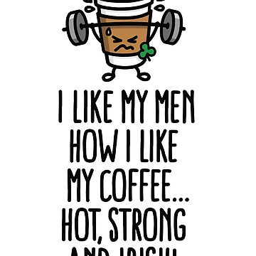 I like my man like my coffee hot, strong and Irish - St. Patrick's day - Irish coffee - shamrock by LaundryFactory