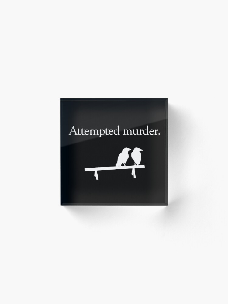 Alternate view of Attempted Murder (White design) Acrylic Block