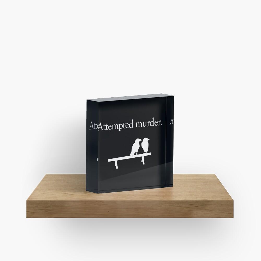 Attempted Murder (White design) Acrylic Block