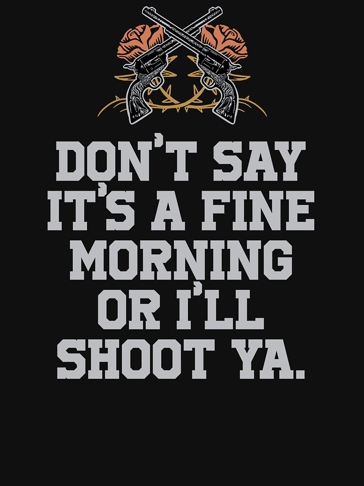 Crossed Guns and Roses with Saying Don't Say It's A Fine Morning Or I'll Shoot Ya by DOODL