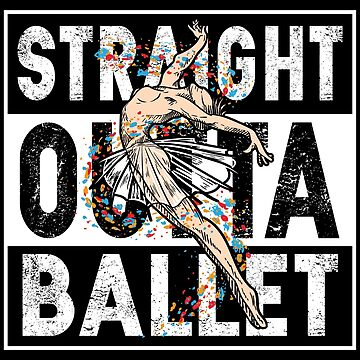 Straight Outta Ballet Dancing Ballet Dancer Shirt gift by WWB2017