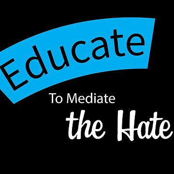 Educate To Mediate the Hate by ConsilienceCo