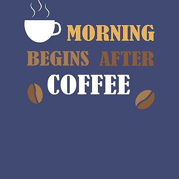 Morning Begins After Coffee T Shirt by Inna-Buhayko