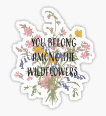 You Belong Among the Wildflowers Sticker