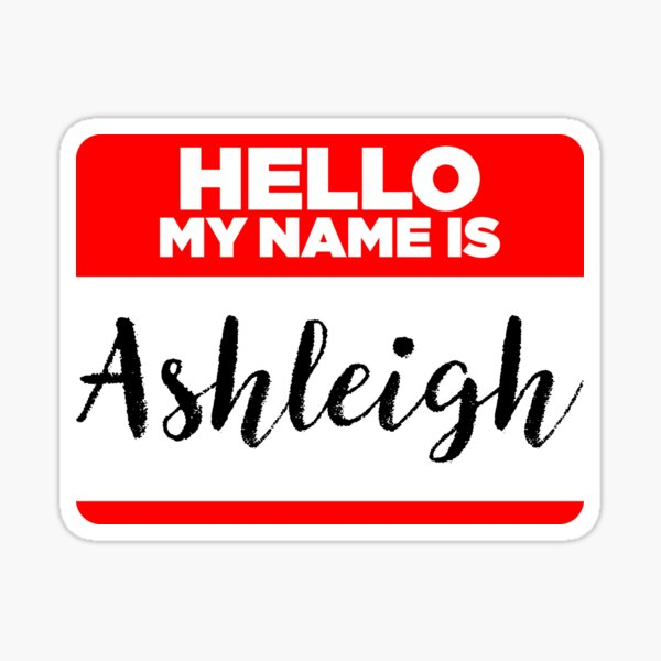 My Name Is... Ashleigh - Names Tag Hipster Sticker & Shirt Sticker