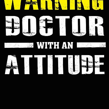 Warning Doctor With An Attitude - Funny  by BullQuacky