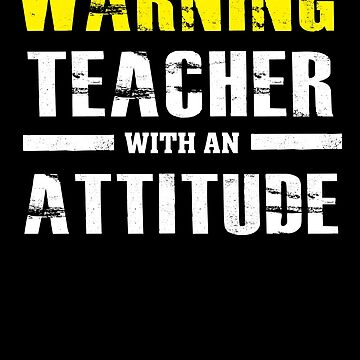 Warning Teacher With An Attitude - Funny Teaching by BullQuacky