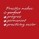 Practice Makes Practicing Easier by SpiritStudio