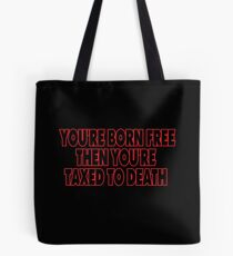 You're born free then you're taxed to death Tote Bag