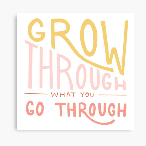 Grow through what you go through quote Canvas Print