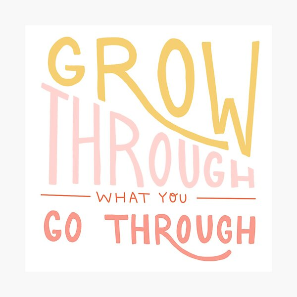 Grow through what you go through quote Photographic Print