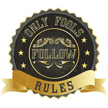 Only fools follow rules by MrTeeTime